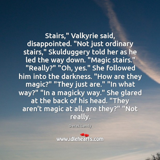 "Image, Stairs,"" Valkyrie said, disappointed. ""Not just ordinary stairs,"" Skulduggery told her as"