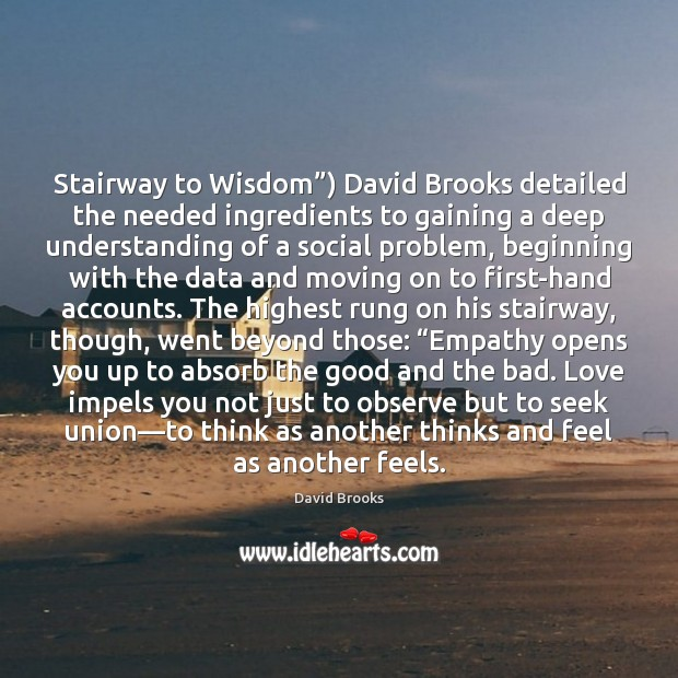 """Image, Stairway to Wisdom"""") David Brooks detailed the needed ingredients to gaining a"""