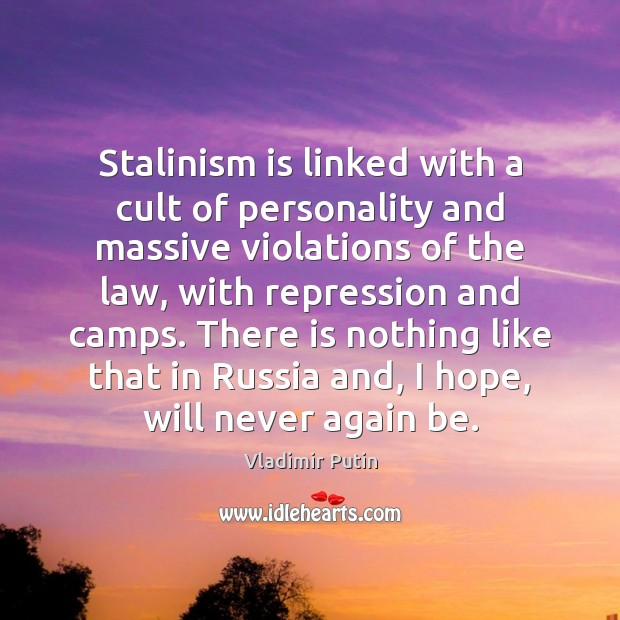 Stalinism is linked with a cult of personality and massive violations of Vladimir Putin Picture Quote