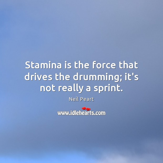 Image, Stamina is the force that drives the drumming; it's not really a sprint.