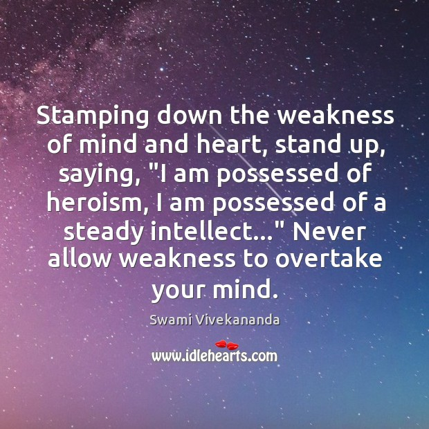 "Stamping down the weakness of mind and heart, stand up, saying, ""I Image"