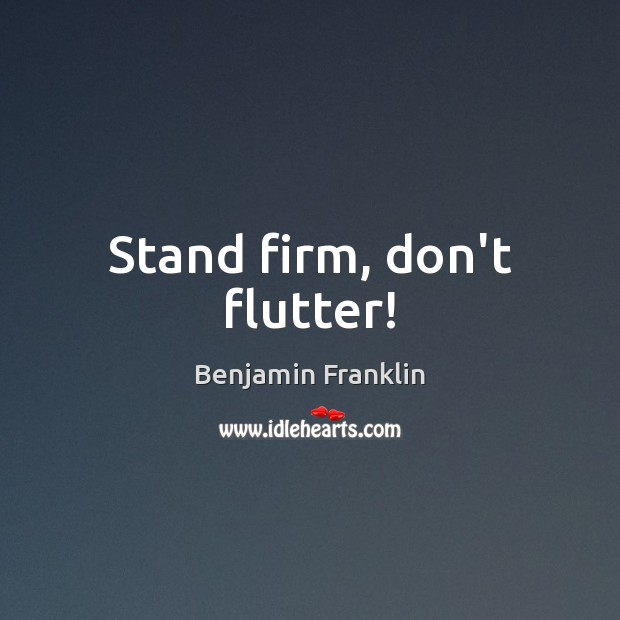 Stand firm, don't flutter! Image