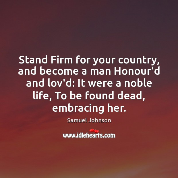 Image, Stand Firm for your country, and become a man Honour'd and lov'd: