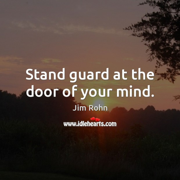 Stand guard at the door of your mind. Image