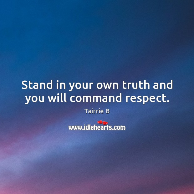Stand in your own truth and you will command respect. Image