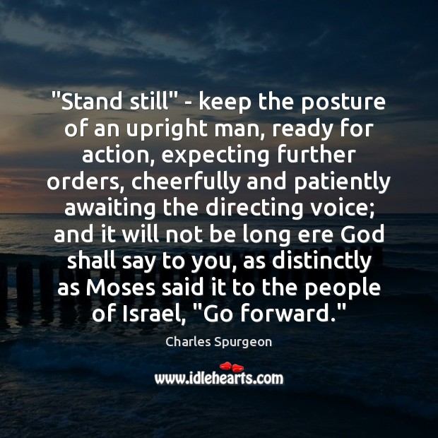 """Stand still"" – keep the posture of an upright man, ready for Charles Spurgeon Picture Quote"