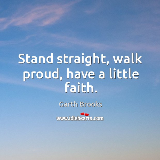 Stand straight, walk proud, have a little faith. Image