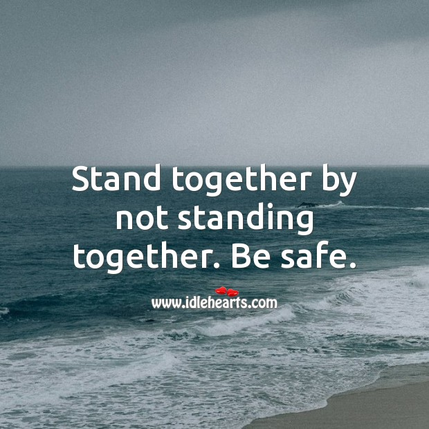 Stand together by not standing together. Stay Safe Quotes Image
