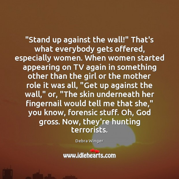"""""""Stand up against the wall!"""" That's what everybody gets offered, especially women. Image"""