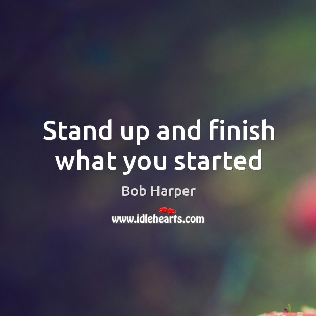 Stand up and finish what you started Bob Harper Picture Quote