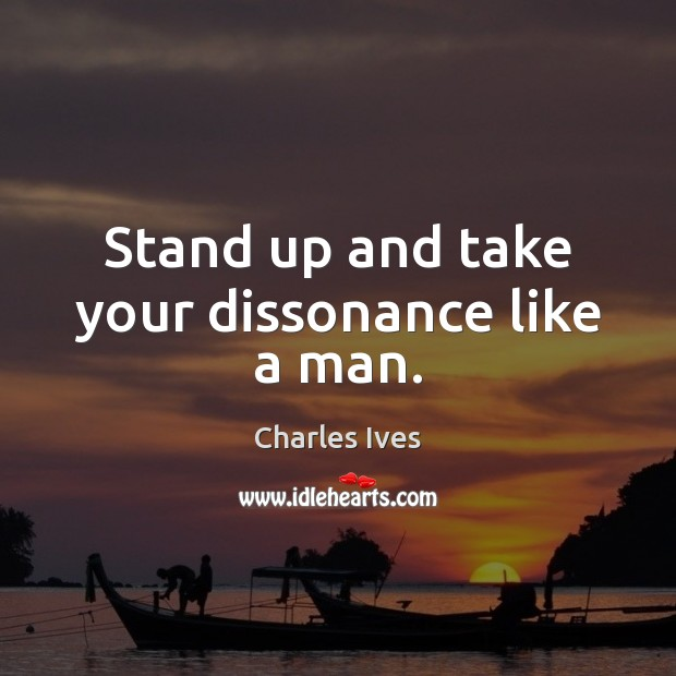 Stand up and take your dissonance like a man. Image