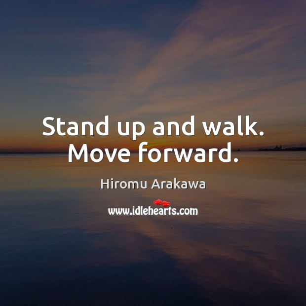 Stand up and walk. Move forward. Hiromu Arakawa Picture Quote