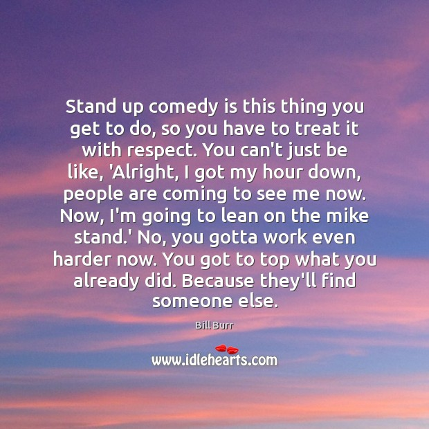 Stand up comedy is this thing you get to do, so you Image
