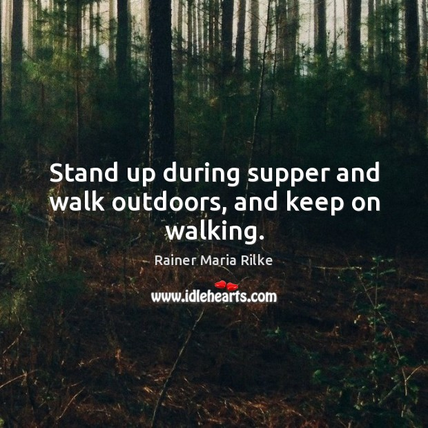 Stand up during supper and walk outdoors, and keep on walking. Image
