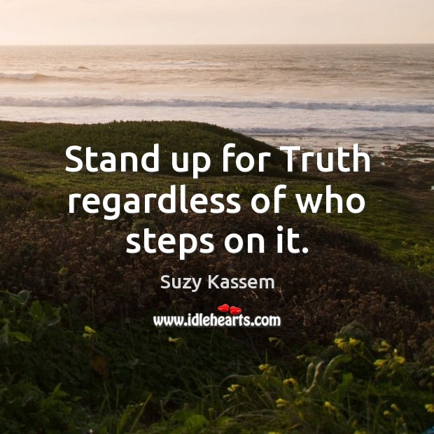 Stand up for Truth regardless of who steps on it. Image