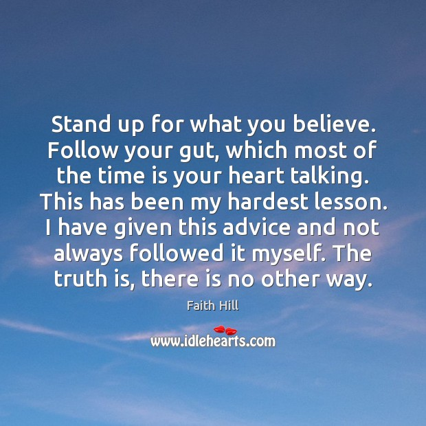 Stand up for what you believe. Follow your gut, which most of Image