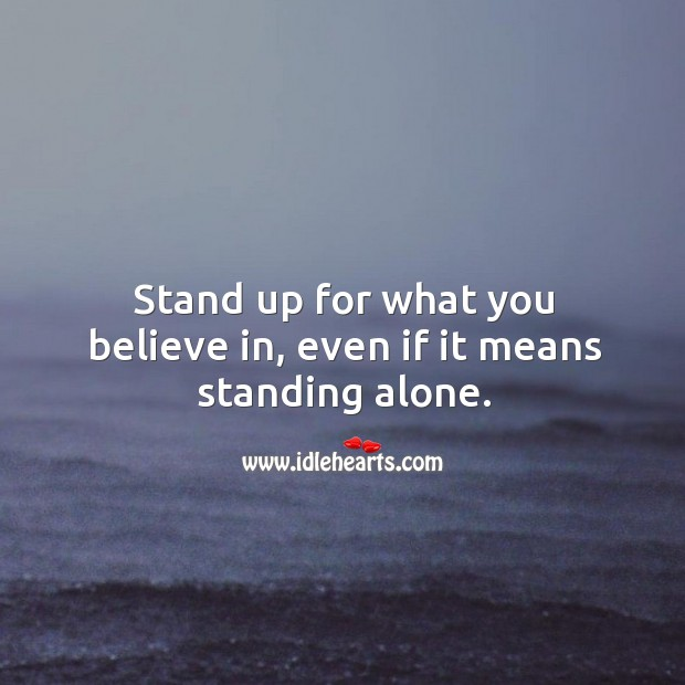 Image, Stand up for what you believe in, even if it.
