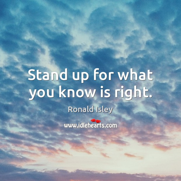 Stand up for what you know is right. Image