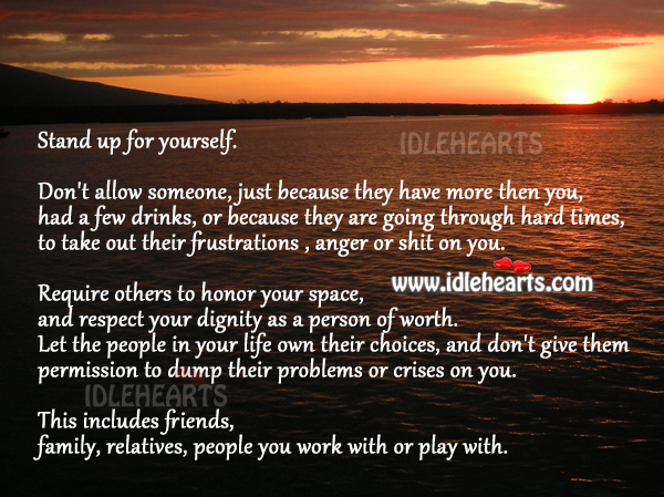 Anger, Choices, Dignity, Family, Friends, Life, Person, Respect, Work, Worth