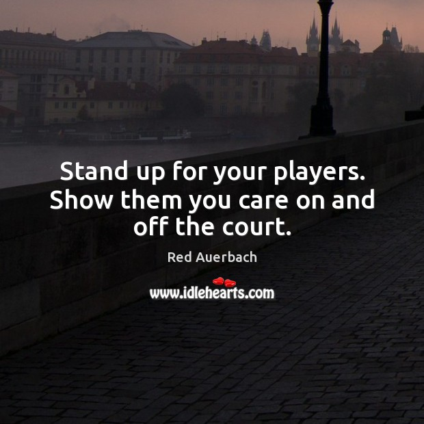 Stand up for your players. Show them you care on and off the court. Image