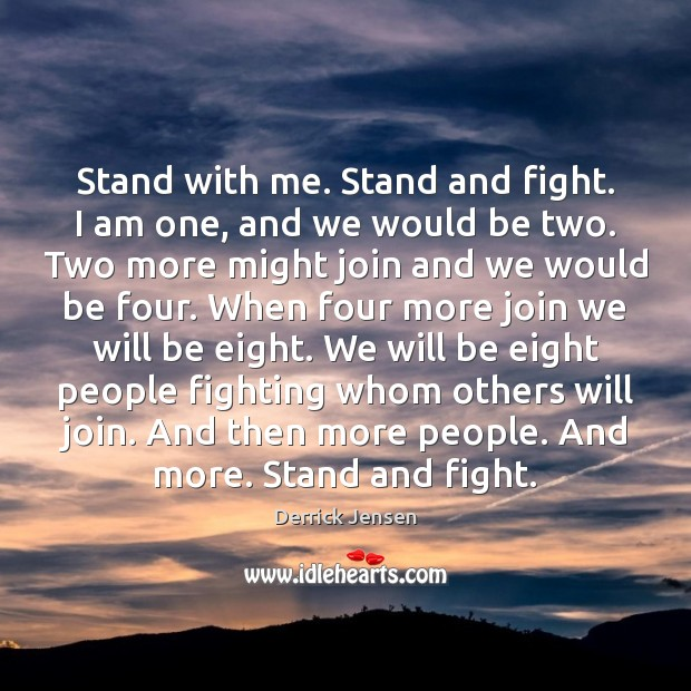 Image, Stand with me. Stand and fight. I am one, and we would