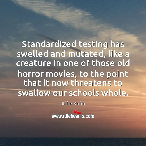 Image, Standardized testing has swelled and mutated, like a creature in one of