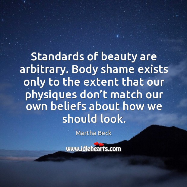 Image, Standards of beauty are arbitrary.