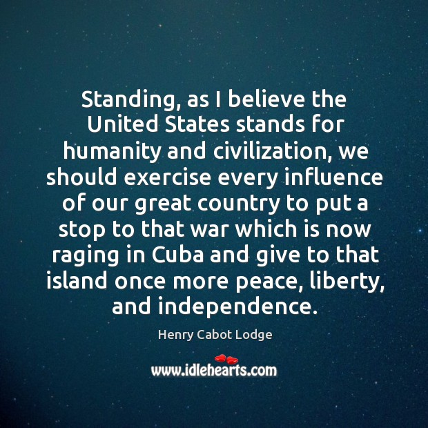 Standing, as I believe the united states stands for humanity and civilization, we should Image