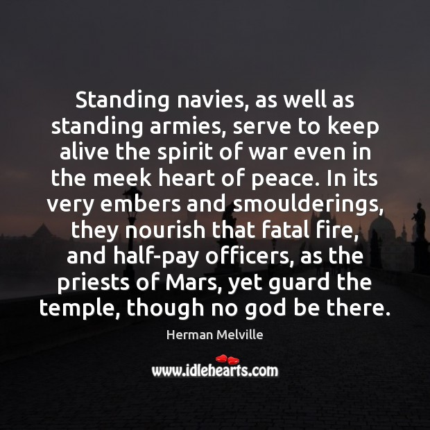 Image, Standing navies, as well as standing armies, serve to keep alive the