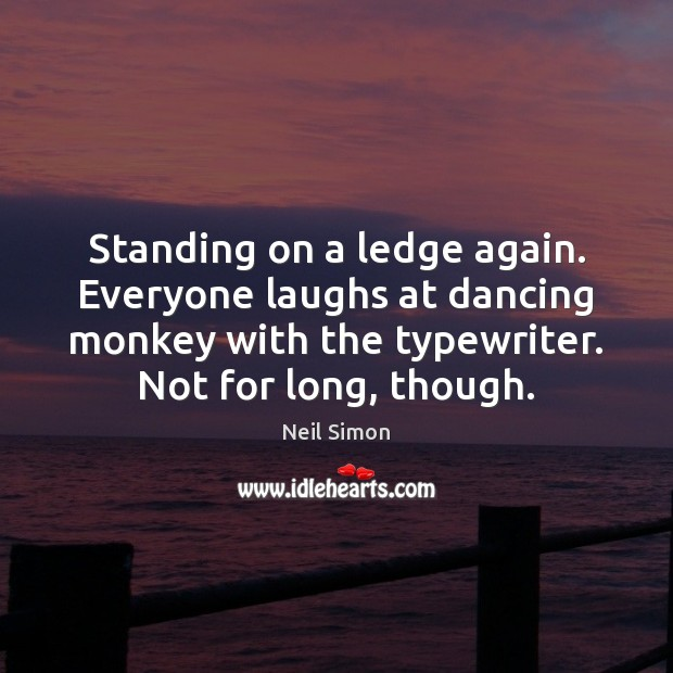 Standing on a ledge again. Everyone laughs at dancing monkey with the Image