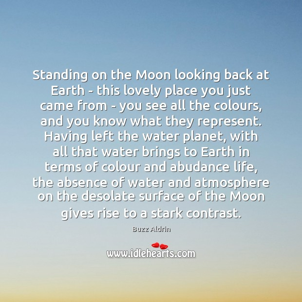 Standing on the Moon looking back at Earth – this lovely place Buzz Aldrin Picture Quote