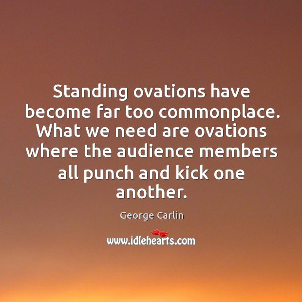 Standing ovations have become far too commonplace. Image