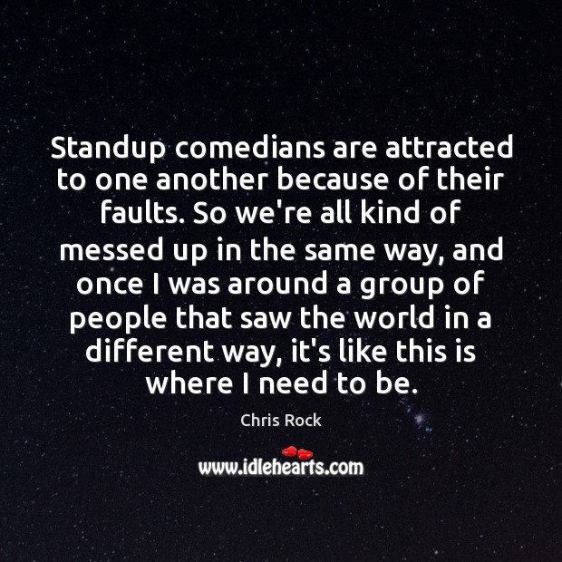 Standup comedians are attracted to one another because of their faults. So Image