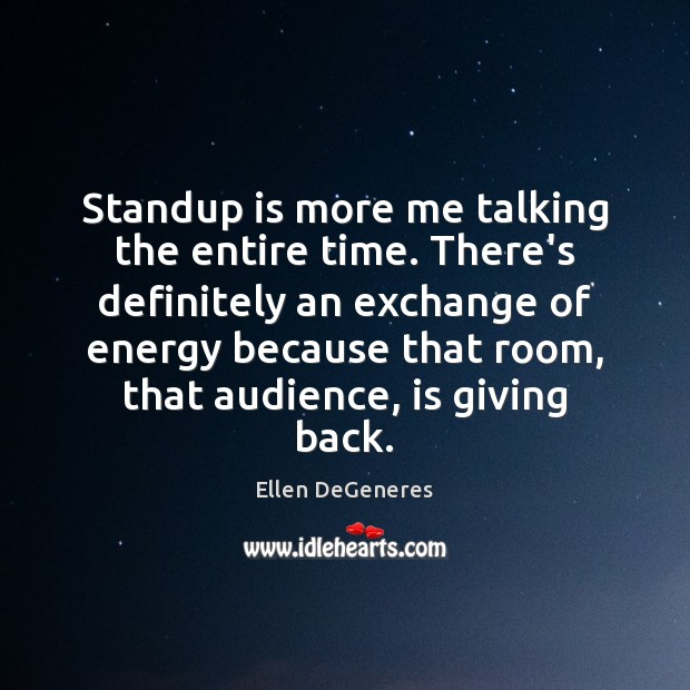 Image, Standup is more me talking the entire time. There's definitely an exchange
