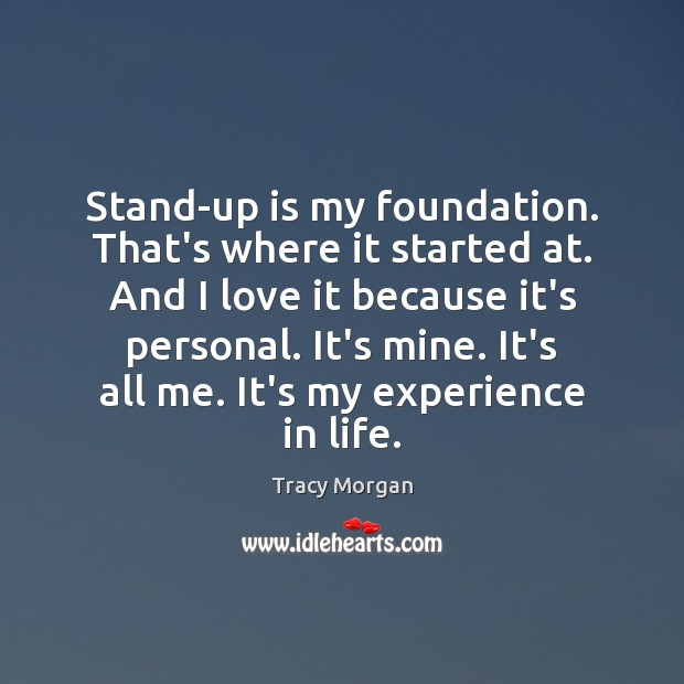 Stand-up is my foundation. That's where it started at. And I love Image