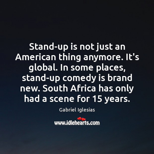 Stand-up is not just an American thing anymore. It's global. In some Image