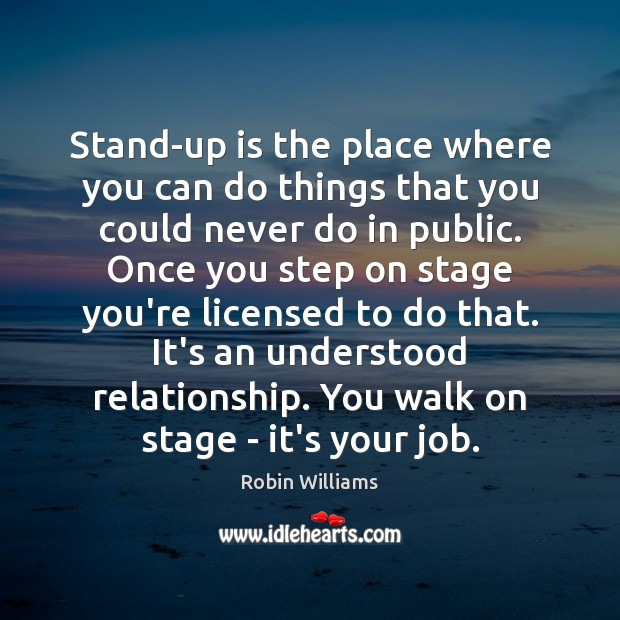 Stand-up is the place where you can do things that you could Image