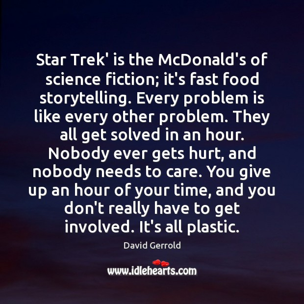 Star Trek' is the McDonald's of science fiction; it's fast food storytelling. David Gerrold Picture Quote