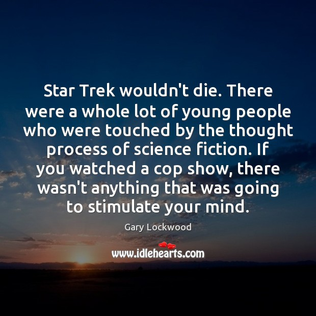Star Trek wouldn't die. There were a whole lot of young people Image