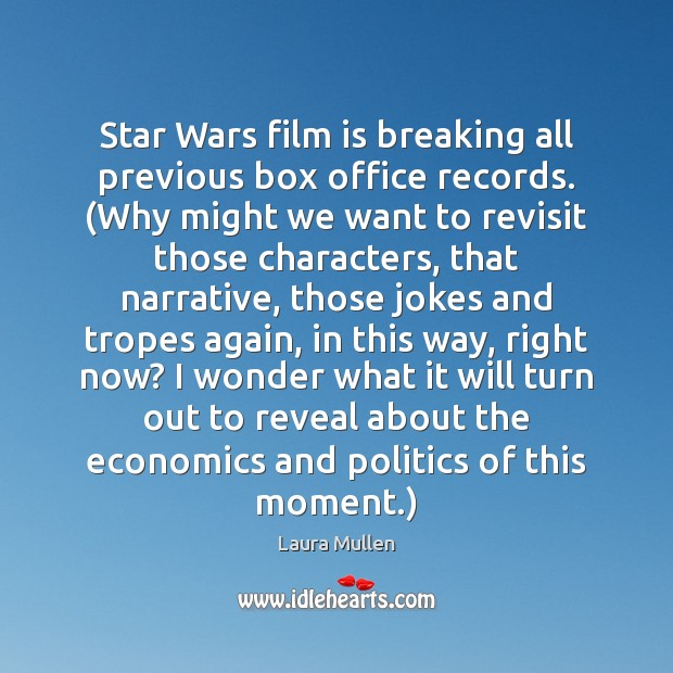 Star Wars film is breaking all previous box office records. (Why might Laura Mullen Picture Quote