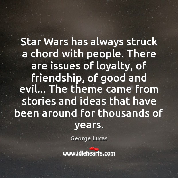 Star Wars has always struck a chord with people. There are issues George Lucas Picture Quote
