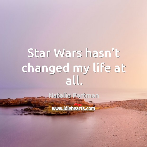 Image, Star wars hasn't changed my life at all.
