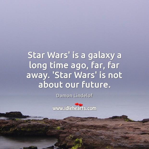 Star Wars' is a galaxy a long time ago, far, far away. Image