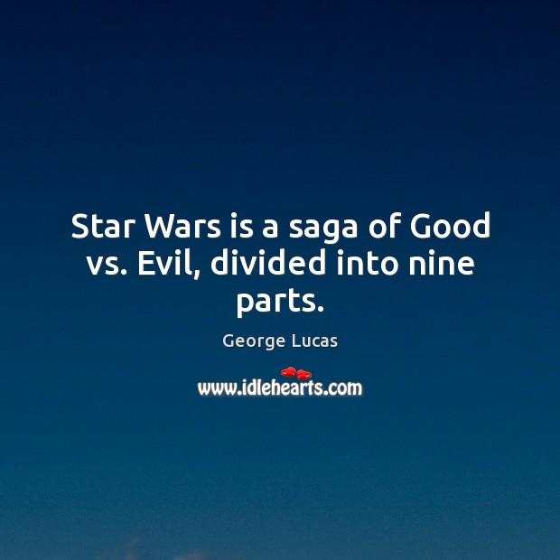 Star Wars is a saga of Good vs. Evil, divided into nine parts. Image