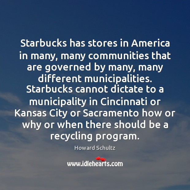 Starbucks has stores in America in many, many communities that are governed Howard Schultz Picture Quote