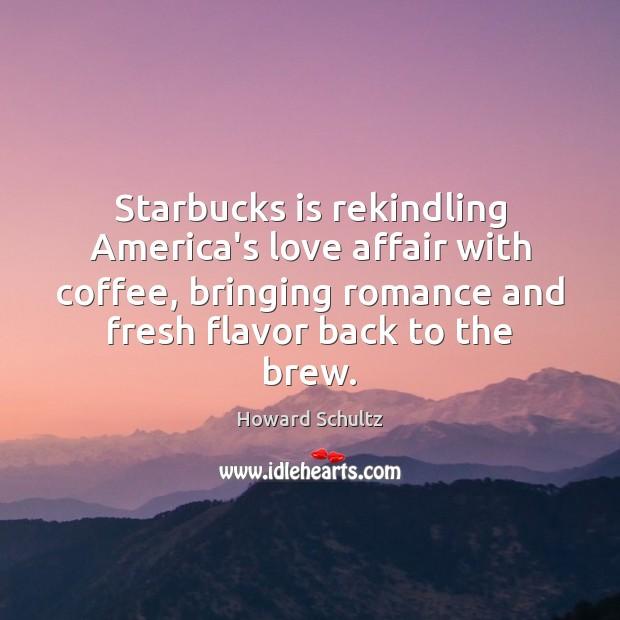 Starbucks is rekindling America's love affair with coffee, bringing romance and fresh Image