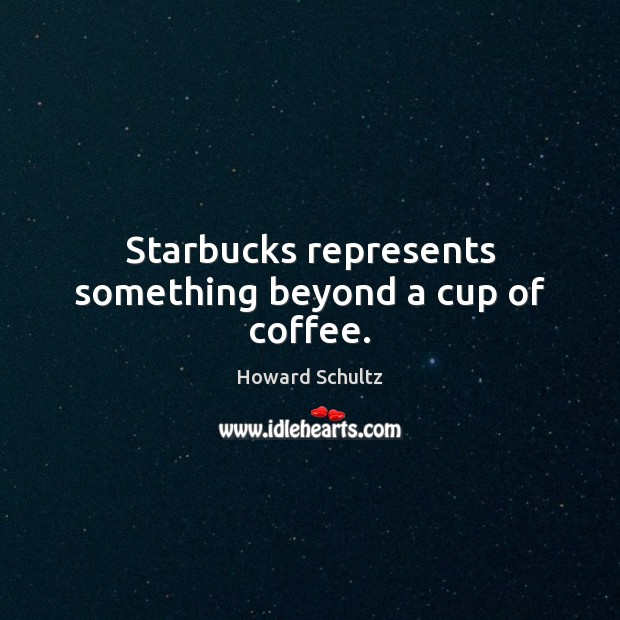 Image, Starbucks represents something beyond a cup of coffee.