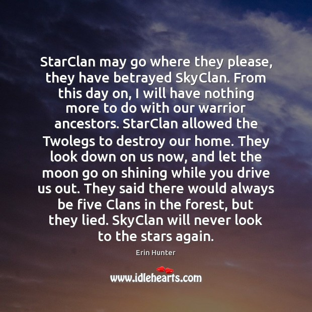StarClan may go where they please, they have betrayed SkyClan. From this Erin Hunter Picture Quote