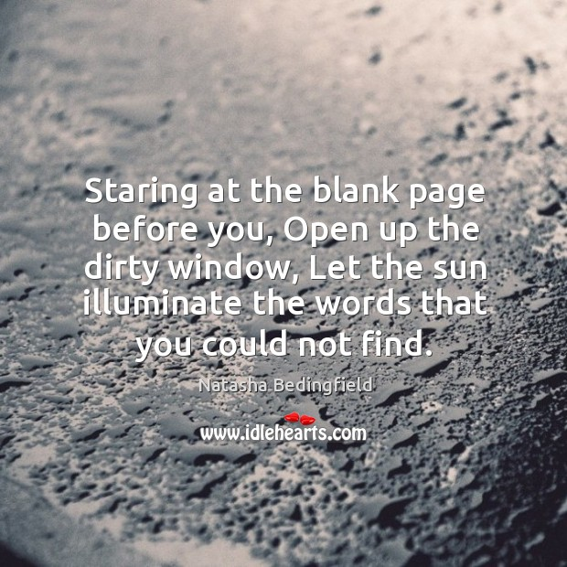 Staring at the blank page before you, Open up the dirty window, Image