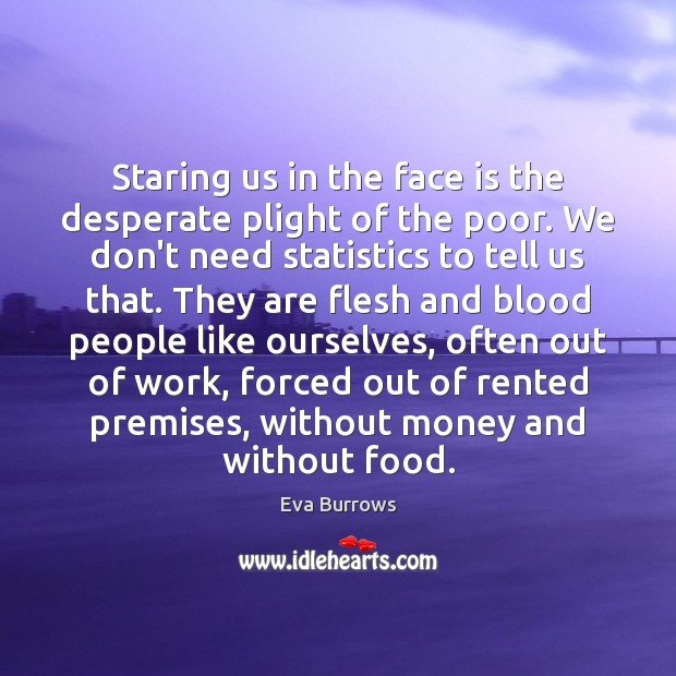 Staring us in the face is the desperate plight of the poor. Image